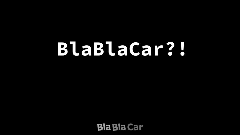BlaBlaCar?!