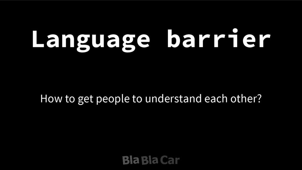 Language barrier How to get people to understan...
