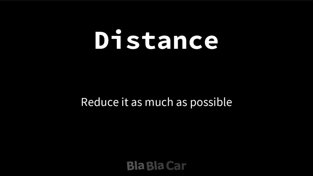 Distance Reduce it as much as possible