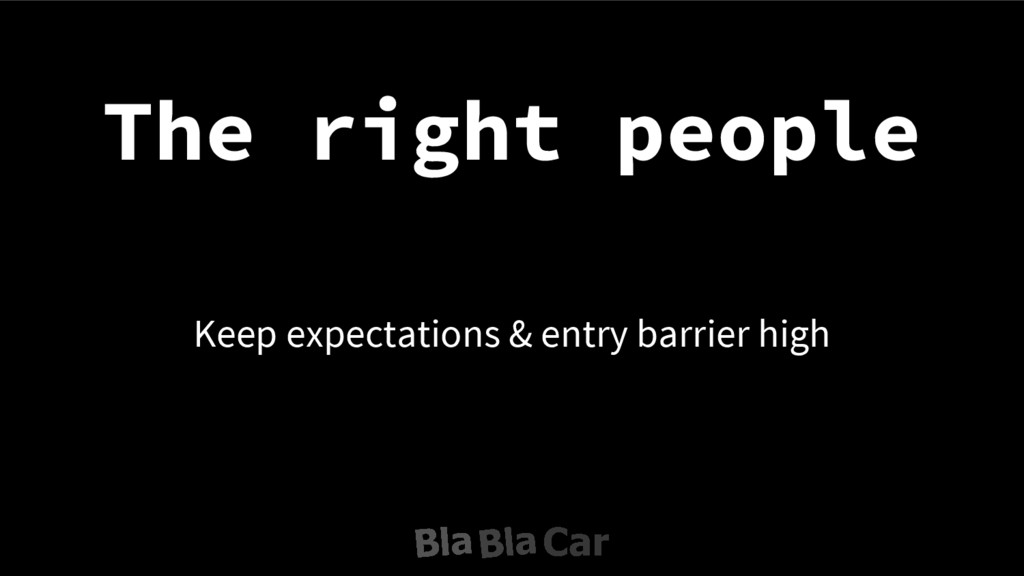 The right people Keep expectations & entry barr...