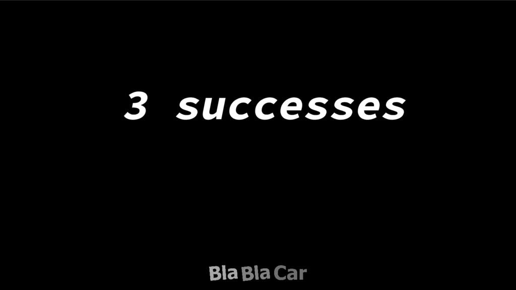 3 successes
