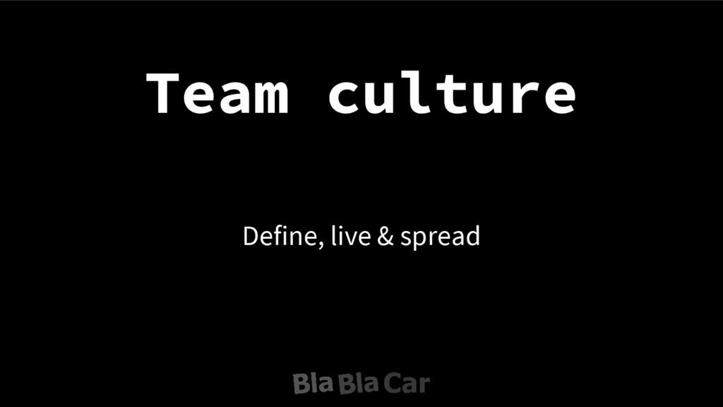 Team culture Define, live & spread