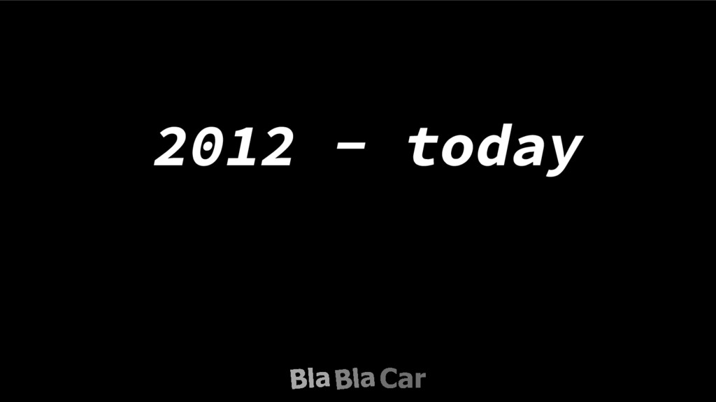 2012 - today