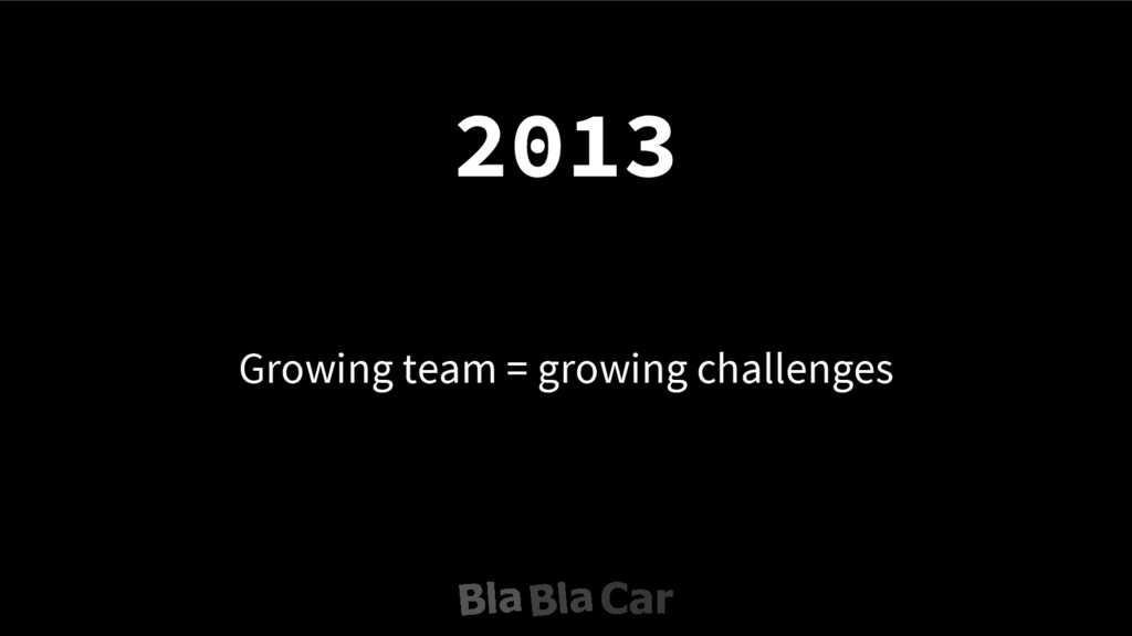 Growing team = growing challenges 2013