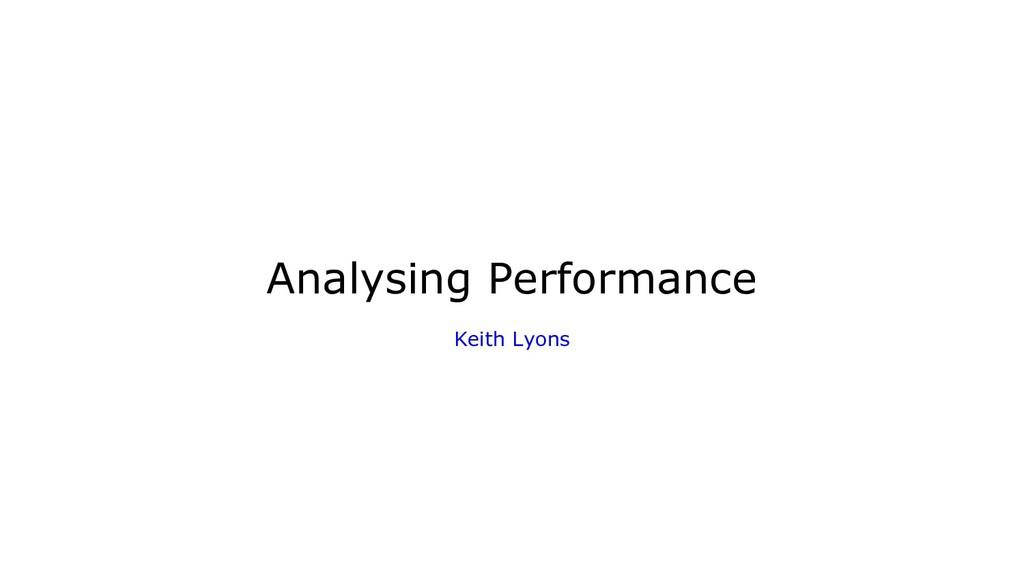Analysing Performance Keith Lyons
