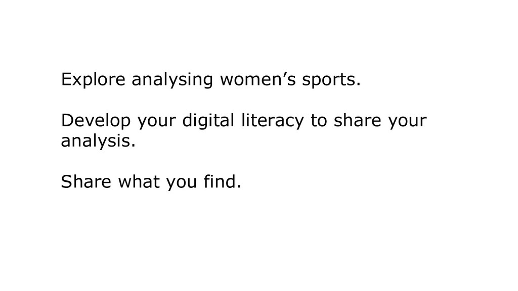 Explore analysing women's sports. Develop your ...