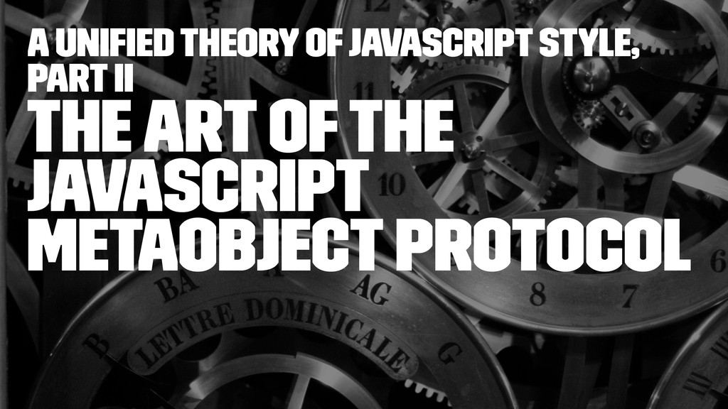 A Unified Theory of JavaScript Style, Part II Th...
