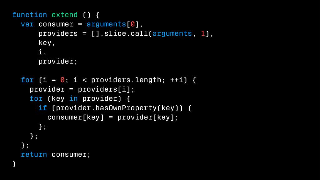 function extend () { var consumer = arguments[0...