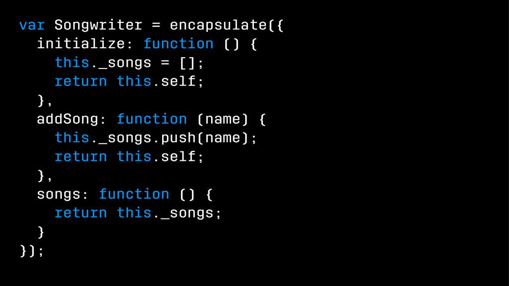var Songwriter = encapsulate({ initialize: func...
