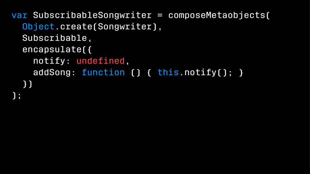 var SubscribableSongwriter = composeMetaobjects...
