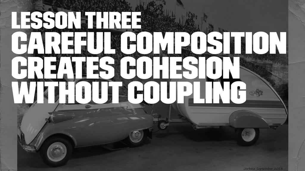 lesson three Careful composition creates cohesi...