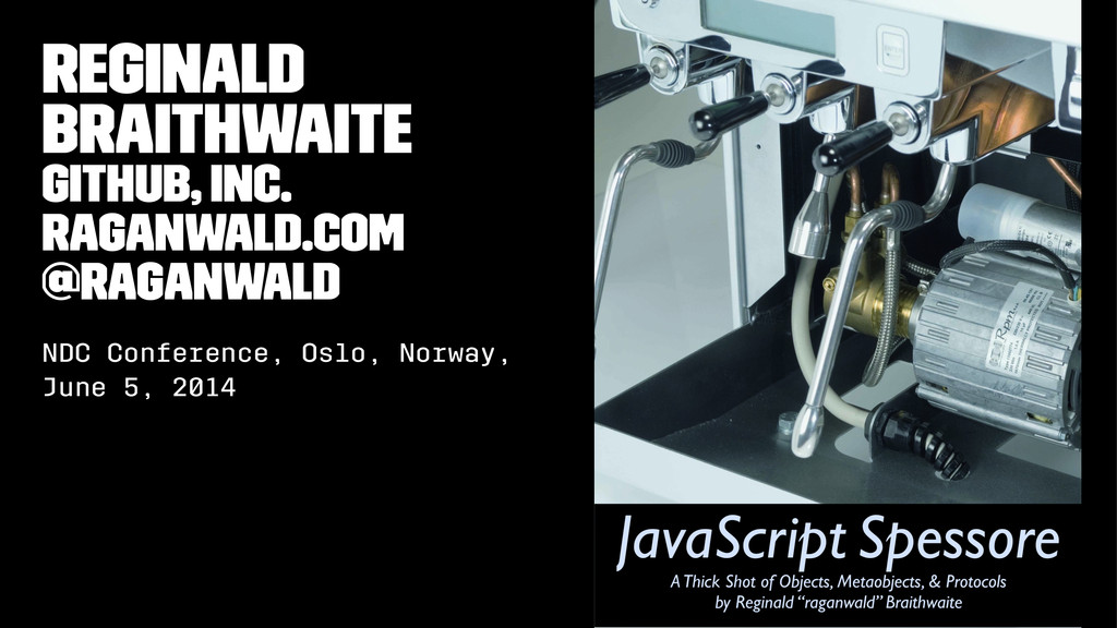 Reginald Braithwaite GitHub, Inc. raganwald.com...