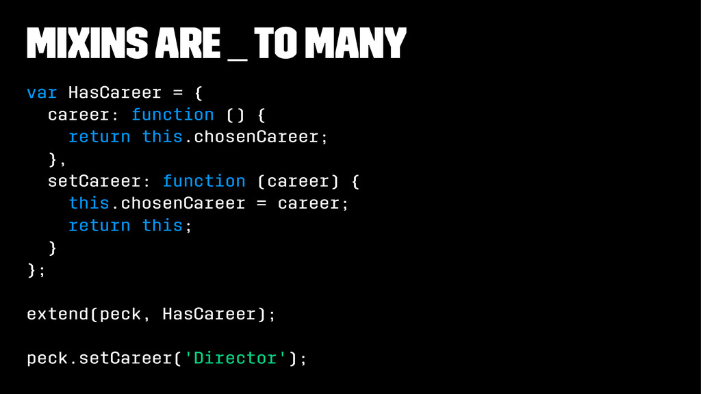 Mixins are _ to many var HasCareer = { career: ...