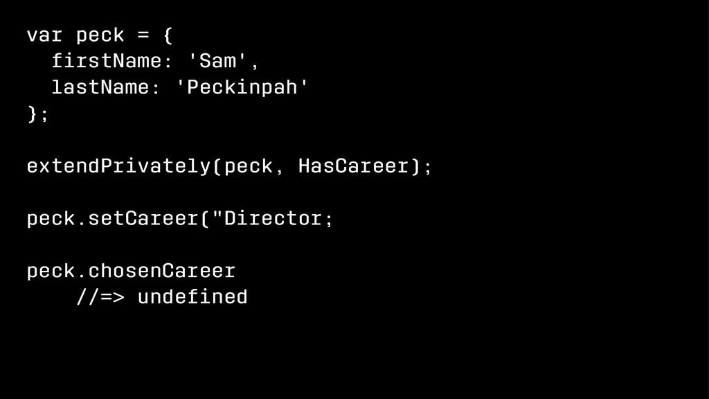 var peck = { firstName: 'Sam', lastName: 'Peckin...
