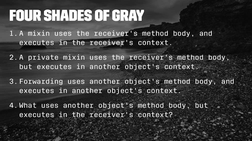 Four shades of gray 1.A mixin uses the receiver...