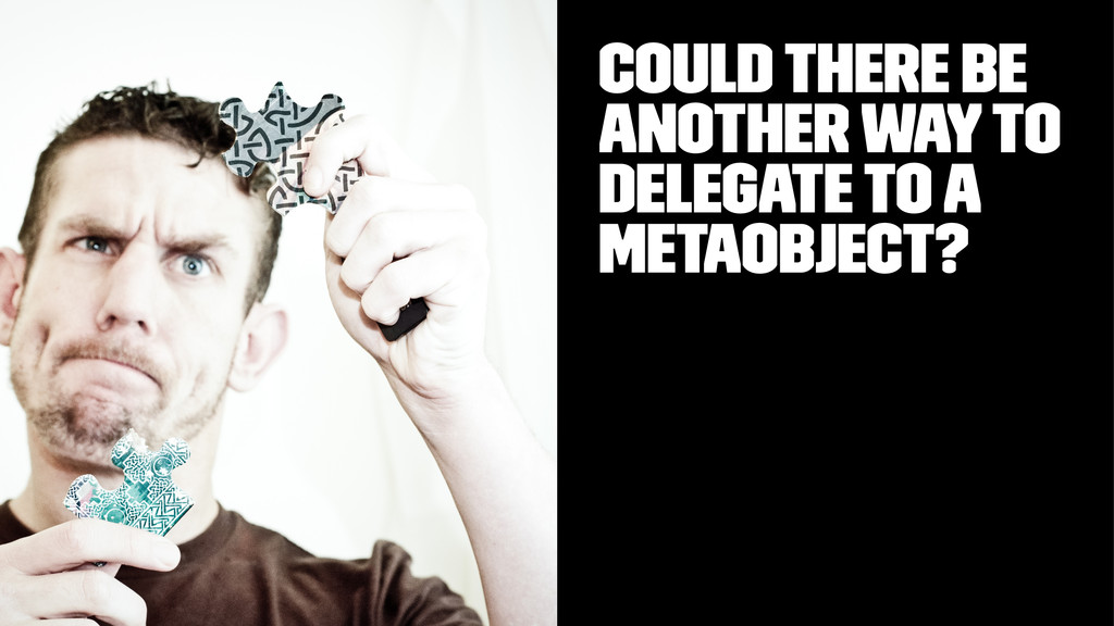 Could there be another way to delegate to a met...