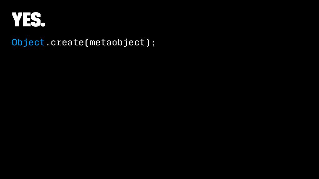Yes. Object.create(metaobject);