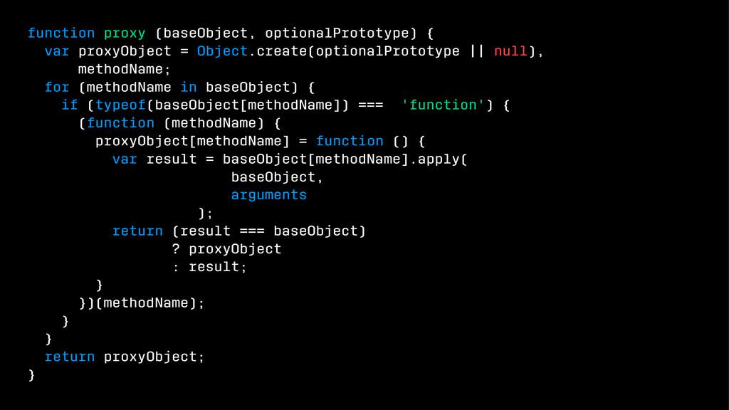 function proxy (baseObject, optionalPrototype) ...