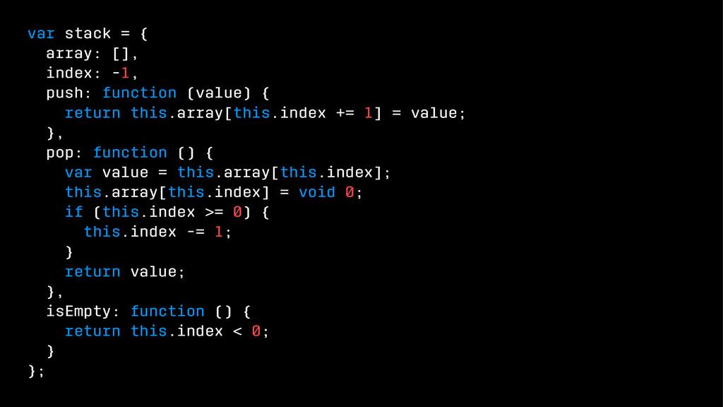 var stack = { array: [], index: -1, push: funct...