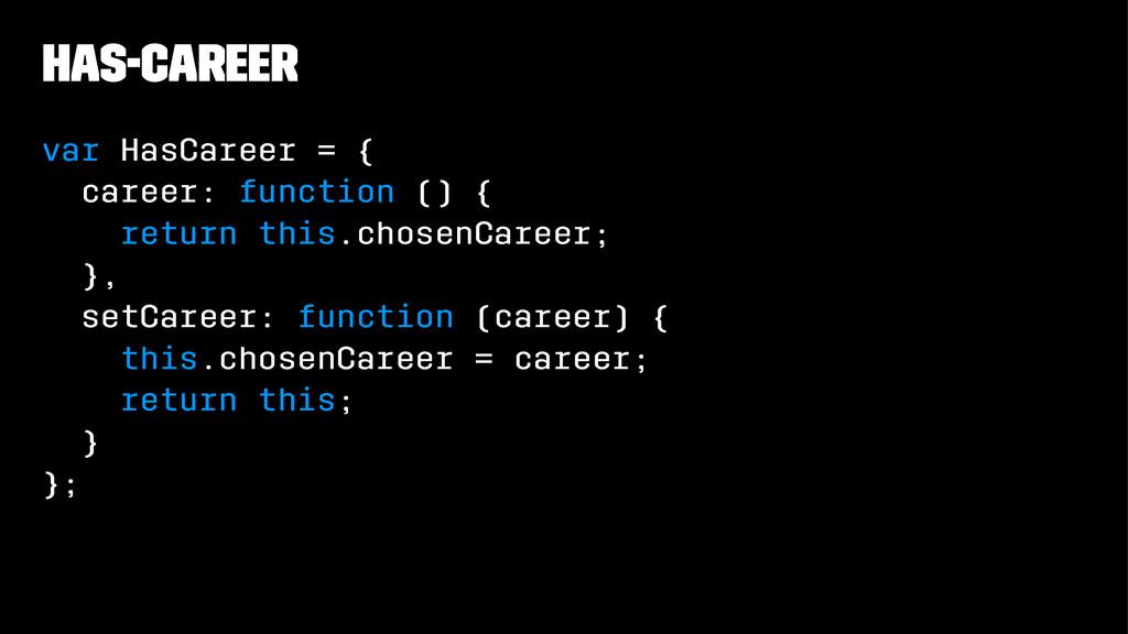 has-career var HasCareer = { career: function (...