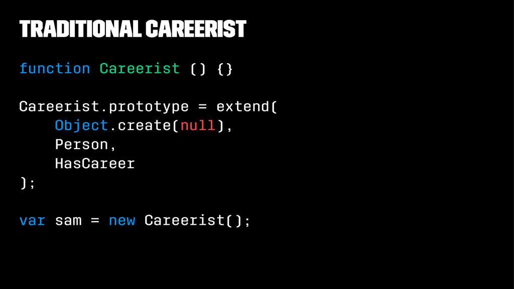 traditional careerist function Careerist () {} ...