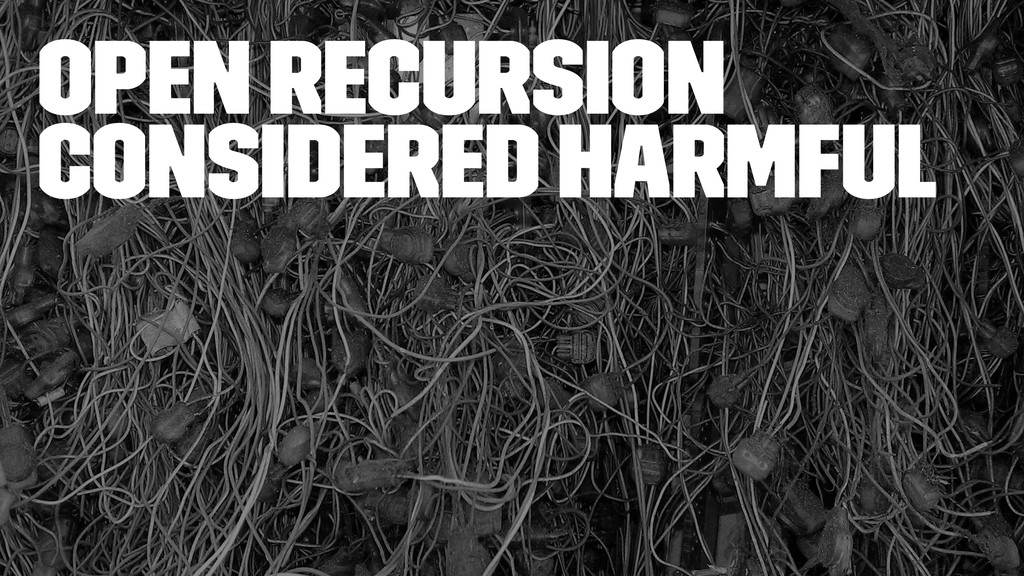 Open recursion considered harmful