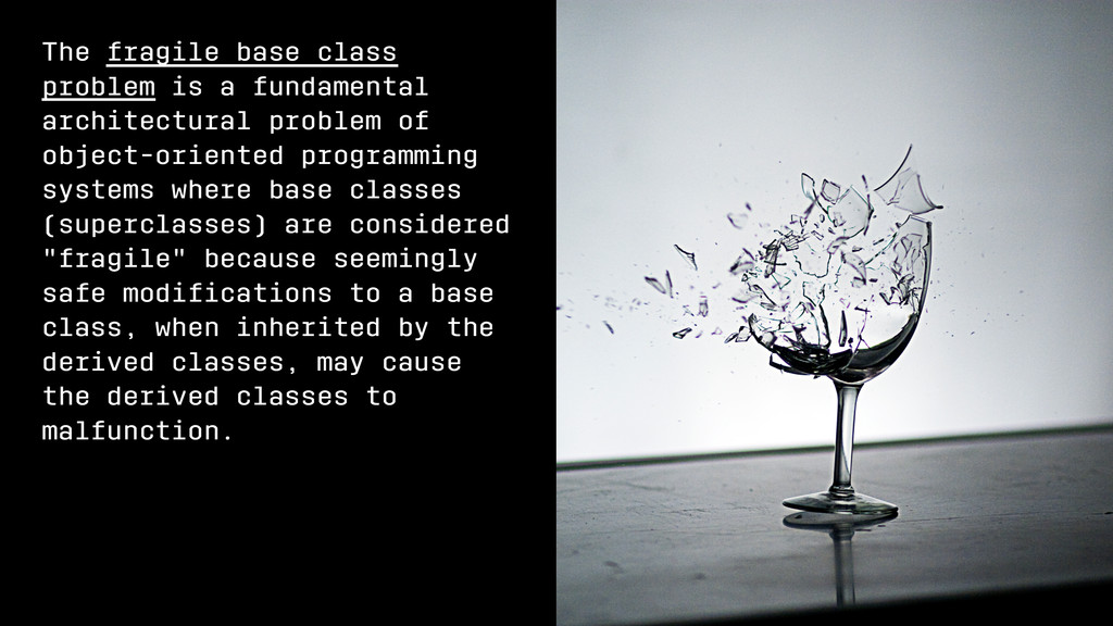 The fragile base class problem is a fundamental...