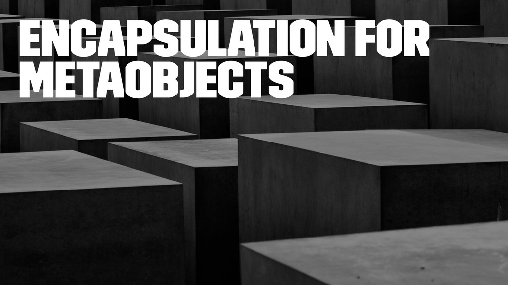 Encapsulation for Metaobjects