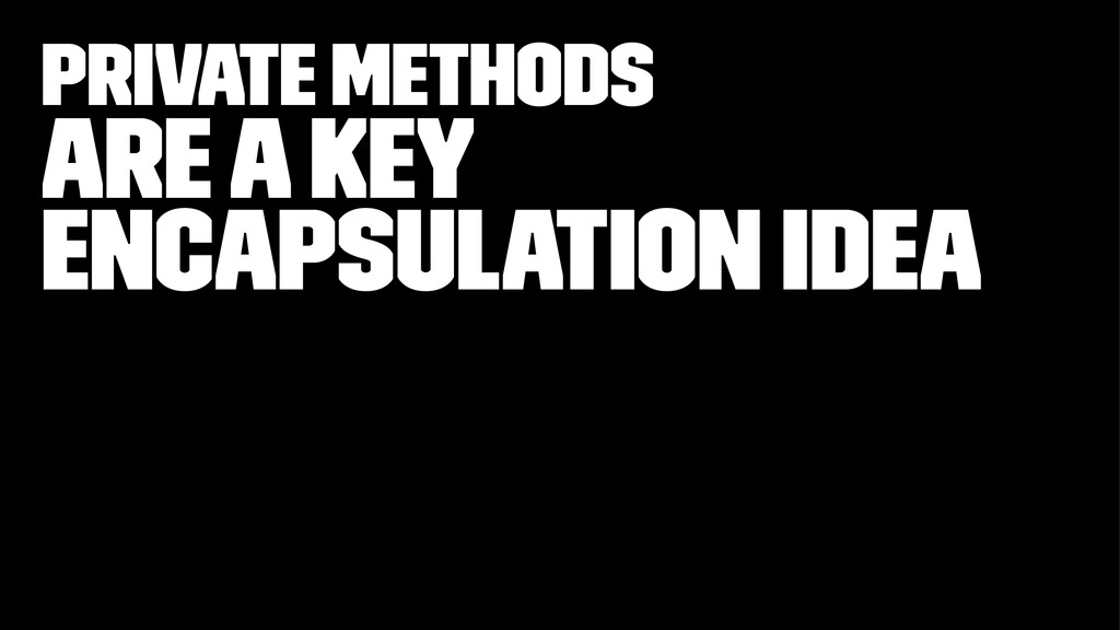 private methods Are a Key Encapsulation Idea