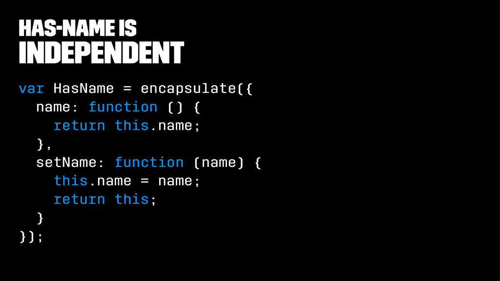 has-name is independent var HasName = encapsula...