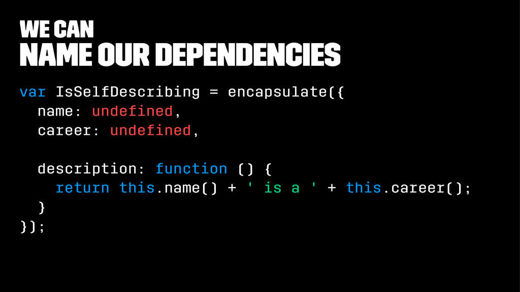 we can Name our Dependencies var IsSelfDescribi...