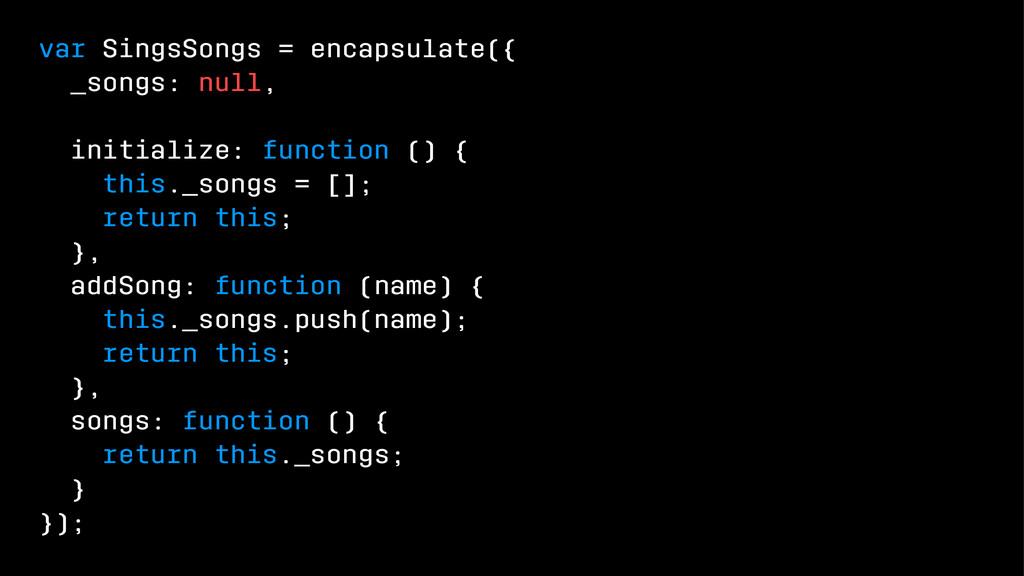var SingsSongs = encapsulate({ _songs: null, in...