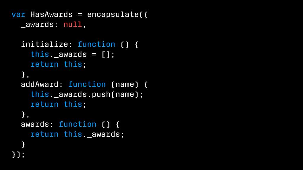var HasAwards = encapsulate({ _awards: null, in...