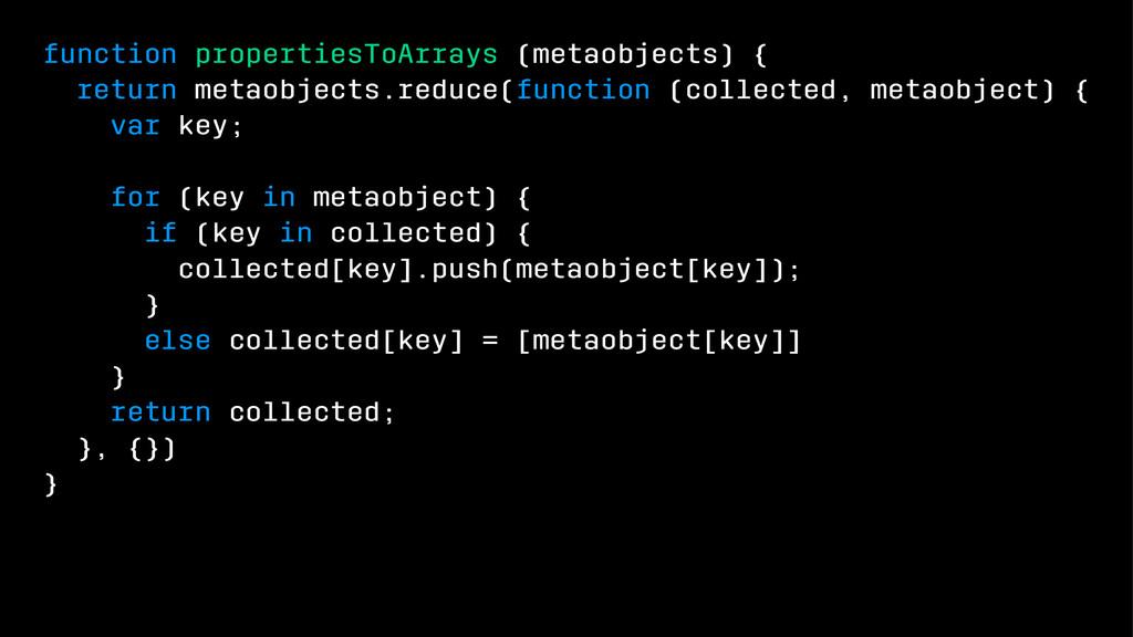 function propertiesToArrays (metaobjects) { ret...