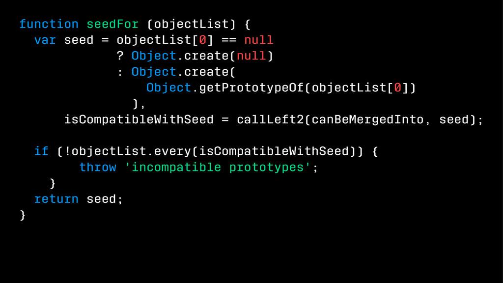 function seedFor (objectList) { var seed = obje...