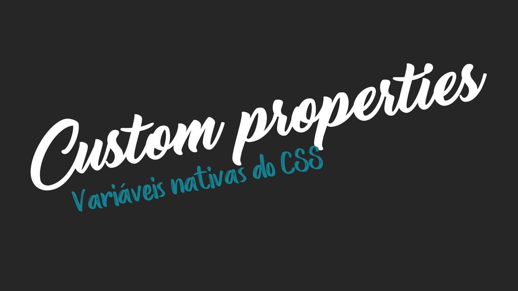 Custom properties Variáveis nativas do CSS