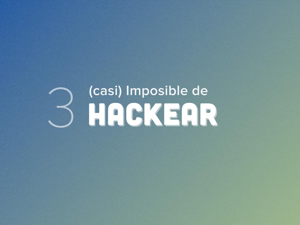 3 HACKEAR (casi) Imposible de