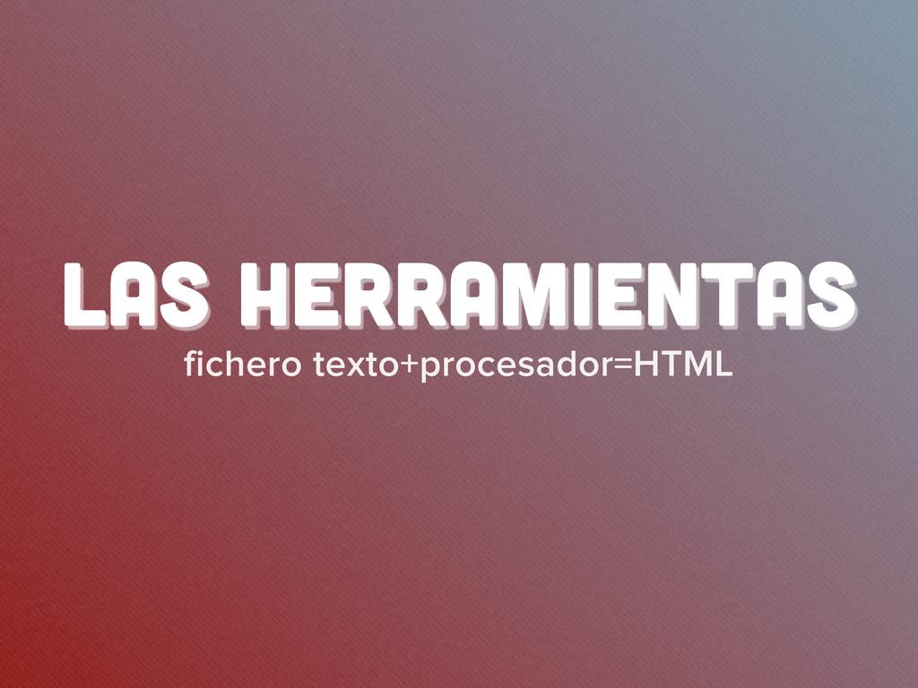 fichero texto+procesador=HTML LAs herramientas