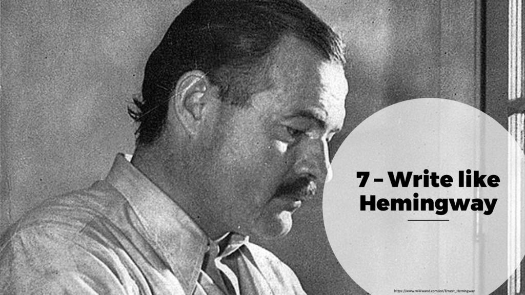 7 – Write like Hemingway https://www.wikiwand.c...
