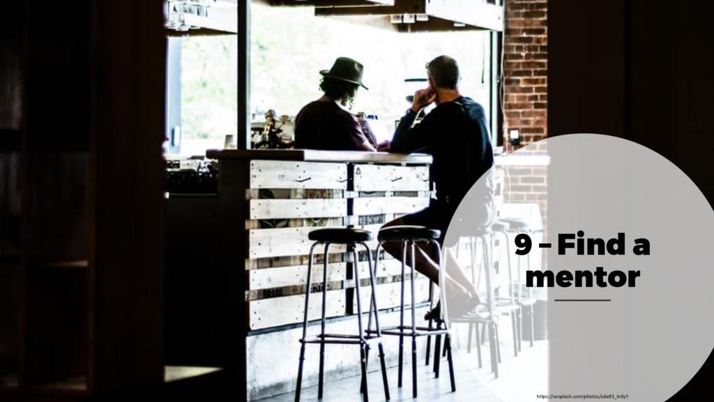 9 – Find a mentor https://unsplash.com/photos/u...