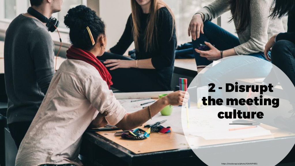 2 - Disrupt the meeting culture https://stocksn...