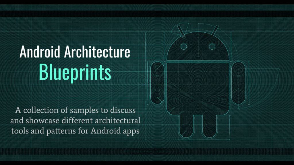 Android Architecture Blueprints A collection of...