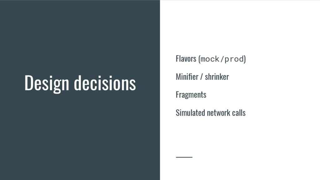 Design decisions Flavors (mock/prod) Minifier /...
