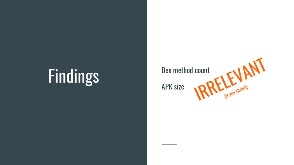 Findings Dex method count APK size IRRELEVANT (...
