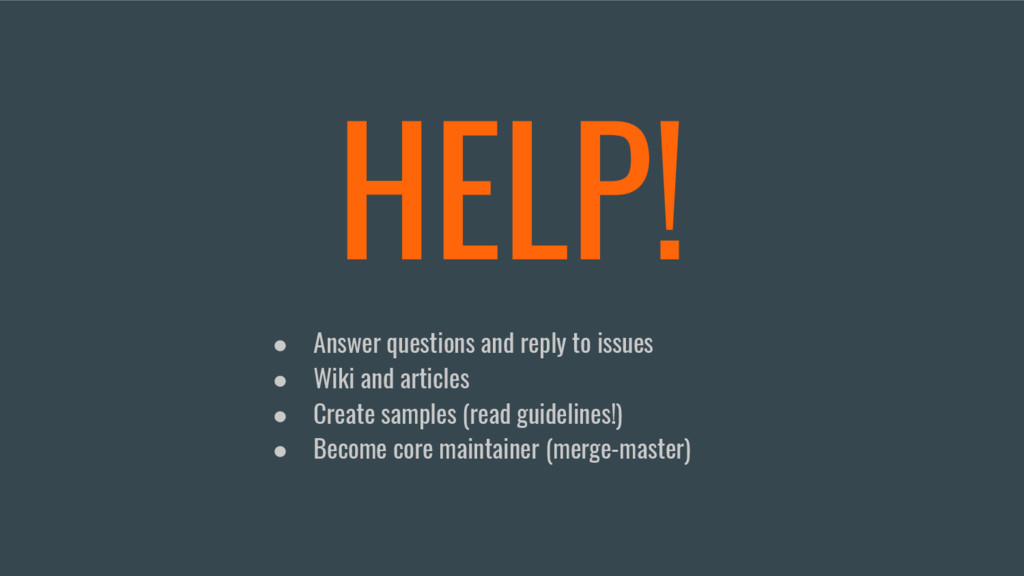 HELP! ● Answer questions and reply to issues ● ...
