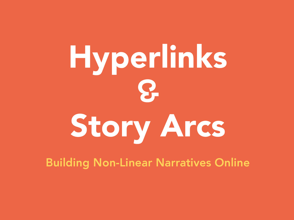Hyperlinks & Story Arcs Building Non-Linear Nar...