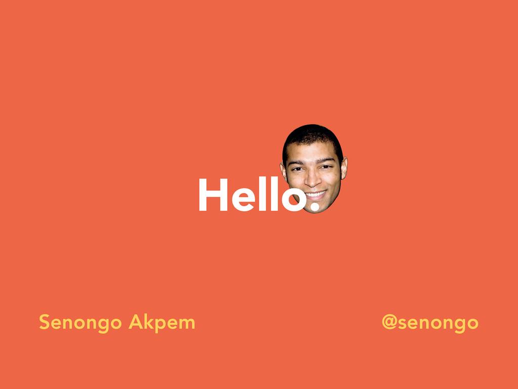 Hello. Senongo Akpem @senongo