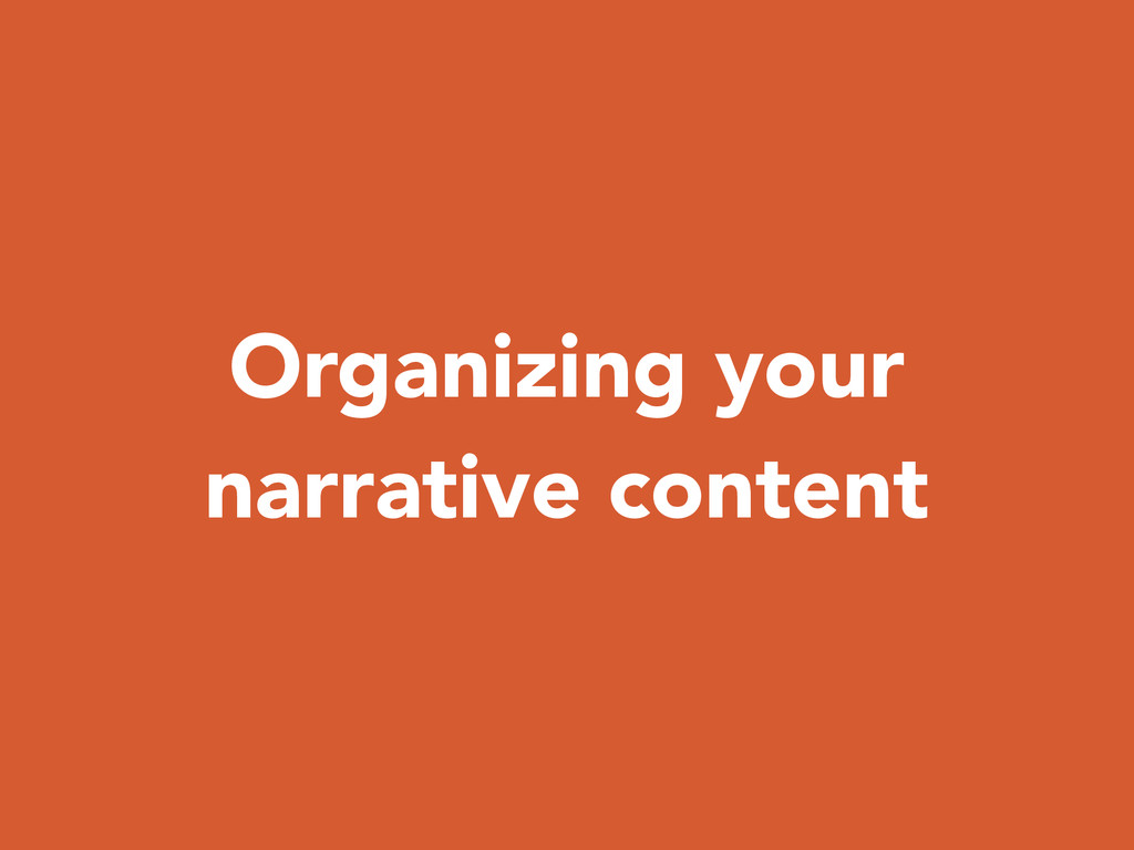 Organizing your narrative content