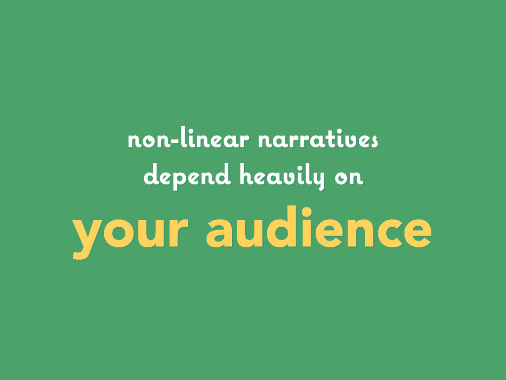 non-linear narratives depend heavily on your au...