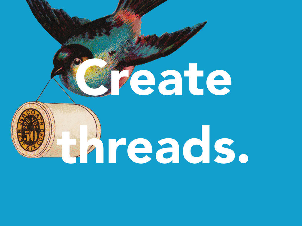 Create threads.